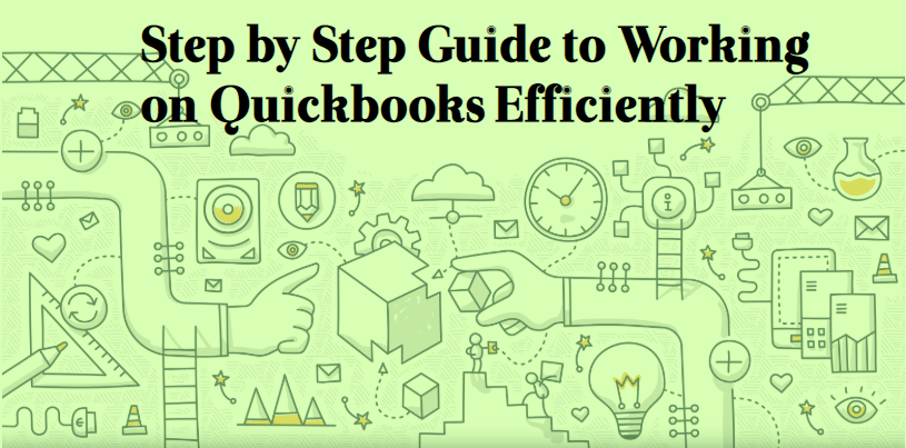 Step by Step Guide to Working on Quickbooks Efficiently
